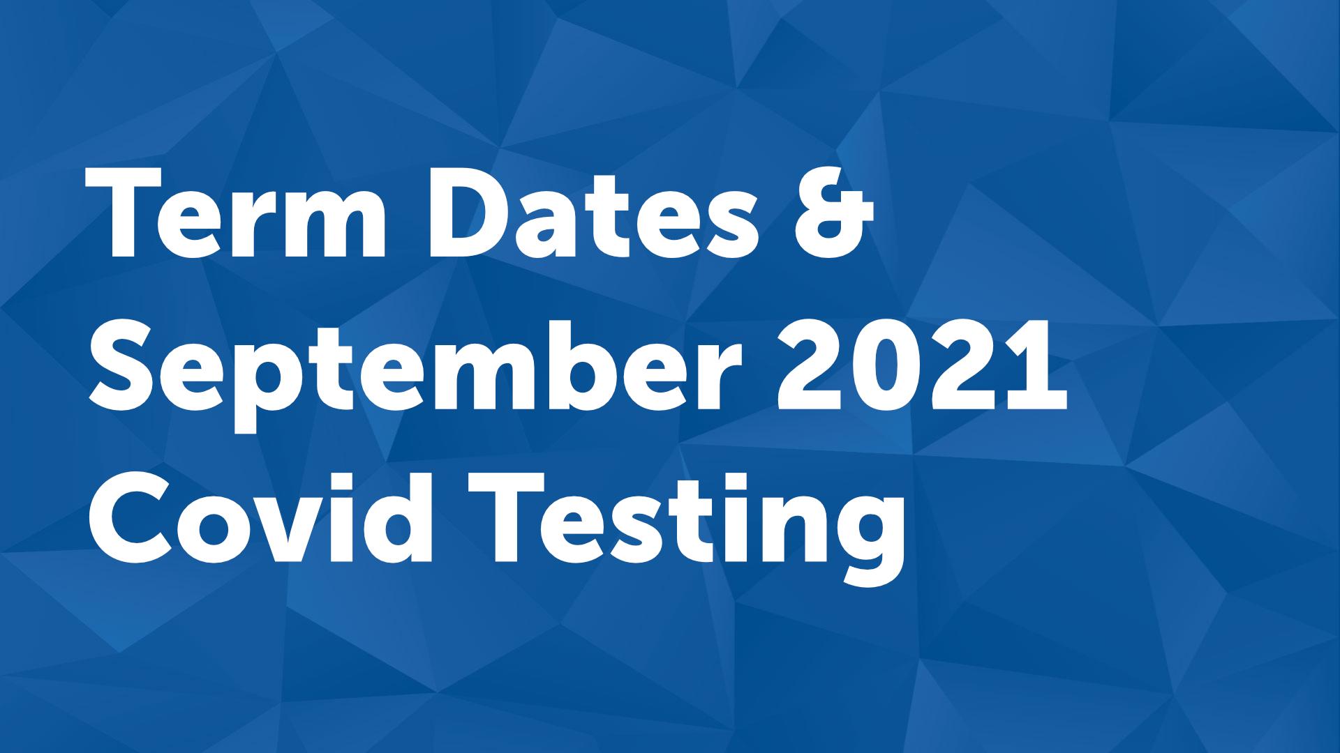 Term Dates & September 2021 Covid Testing